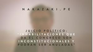 """Juicio político: """"Inhabilitaciones que da el Congreso son inconstitucionales y podrán ser anuladas"""""""