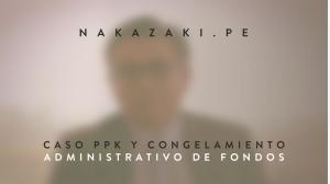 Caso PPK y congelamiento administrativo de fondos